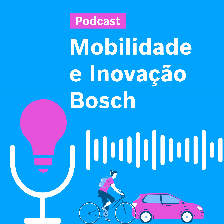 Podcast - Mobilidade e Inovação Bosch